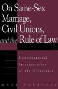 On Same-Sex Marriage, Civil Unions, and the Rule of Law Constitutional Interpretation at the...