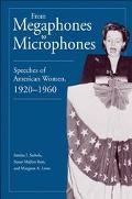 From Megaphones to Microphones Speeches of American Women, 1920-1960