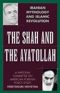 Shah and the Ayatollah Iranian Mythology and Islamic Revolution