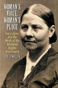 Woman's Voice, Woman's Place Lucy Stone and the Birth of the Woman's Rights Movement