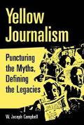 Yellow Journalism Puncturing the Myths, Defining the Legacies