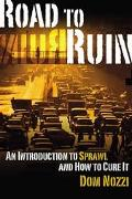 Road to Ruin An Introduction to Sprawl and How to Cure It