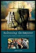 Redressing the Emperor Improving Our Children's Public Mental Health System