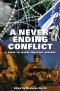 Never-ending Conflict A Guide To Israeli Military History