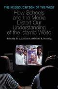 Miseducation of the West How Schools and the Media Distort Our Understanding of the Islamic ...