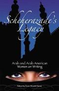 Scheherazade's Legacy Arab And Arab American Women On Writing
