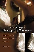 Understanding The Mammography Controversy Science, Politics, And Breast Cancer Screening