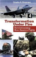Transformation Under Fire Revolutionizing How America Fights
