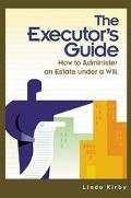 Executor's Guide How to Administer an Estate Under a Will