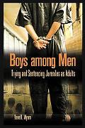 Boys Among Men Trying And Sentencing Juveniles As Adults