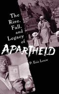 Rise, Fall, And Legacy Of Apartheid