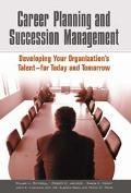 Career Planning And Succession Management Developing Your Organization's Talent--for Today A...