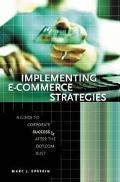 Implementing E-commerce Strategies A Guide To Corporate Success After The Dot.com Bust