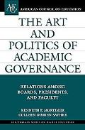 Art and Politics of Academic Governance Relations Among Boards, Presidents, and Faculty