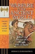 Warfare in the Ancient World From Prehistory to the Fall of Rome, 3500 B.c.-476 A.d.
