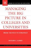 Managing the Big Picture in Colleges And Universities From Tactics to Strategies
