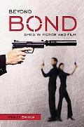 Beyond Bond Spies In Fiction And Film