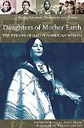 Daughters of Mother Earth The Wisdom of Native American Women