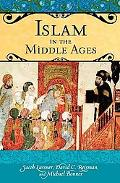 Islam in the Middle Ages: The Origins and Shaping of Classical Islamic Civilization (Praeger...