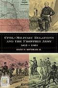 Privilege vs. Equality: Civil-Military Relations in the Jacksonian Era, 1815-1845 (In War an...