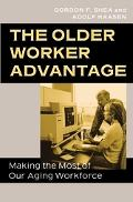 Older Worker Advantage Making the Most of Our Aging Workforce