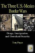 Three U.S.-Mexico Border Wars Drugs, Immigration, And Homelan