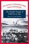 Atlantic Convoys And Nazi Raiders The Deadly Voyage of the Hms Jervis Bay