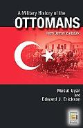 A Military History of the Ottomans: From Osman to Atatrk (Praeger Security International)