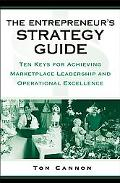 Entrepreneur's Strategy Guide Ten Keys for Achieving Marketplace Leadership and Operational ...