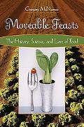 Moveable Feasts The History, Science, And Lore of Food