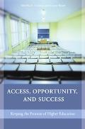 Access, Opportunity, And Success Keeping the Promise of Higher Education