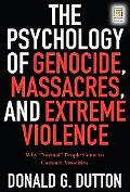 Psychology of Genocide, Massacres, and Extreme Violence How 'normal' People Come to Commit A...