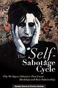 Self-sabotage Cycle Why We Repeat Behaviors That Create Hardships and Ruin Relationships