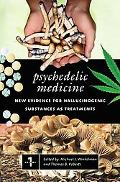 Psychedelic Medicine New Evidence for Hallucinogenic Substances As Treatments