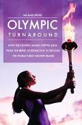 Olympic Turnaround How the Olympic Games Stepped Back from the Brink of Extinction to Become...