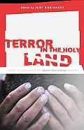 Terror in the Holy Land Inside the Anguish of the Israeli-Palestinian Conflict