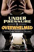 Under Pressure and Overwhelmed Coping With Anxiety in College