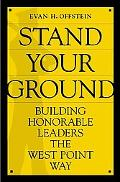 Stand Your Ground Building Honorable Leaders the West Point Way