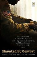 Haunted by Combat Understanding Ptsd in War Veterans Including Women, Reservists, and Those ...