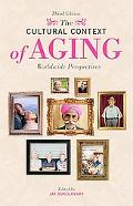 The Cultural Context of Aging: Worldwide Perspectives Third Edition