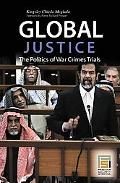 Global Justice The Politics of War Crimes Trials
