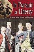 In Pursuit of Liberty Coming of Age in the American Revolution