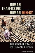Human Trafficking, Human Misery: The Global Trade in Human Beings