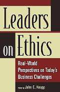 Leaders on Ethics Real-world Perspectives on Today's Business Challenges