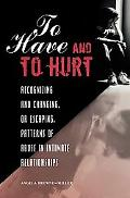To Have and to Hurt: Recognizing and Changing, or Escaping, Patterns of Abuse in Intimate Re...