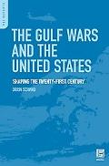 The Gulf Wars and the United States: Shaping the Twenty-First Century
