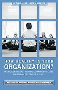 How Healthy Is Your Organization? The Leader's Guide to Curing Corporate Diseases and Promot...