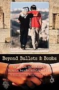 Beyond Bullets and Bombs Grassroots Peace Building Between Israelis and Palestinians