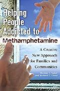Helping People Addicted to Methamphetamine: A Creative New Approach for Families and Communi...