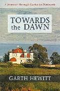 Towards The Dawn A Journey Through Easter To Pentecost